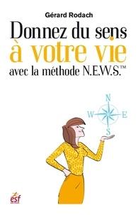 Gérard Rodach - MIEUX SE CONNAI  : Donnez un sens à votre vie avec la méthode N.E.W.S.