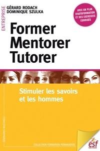 Gérard Rodach et Dominique Szulka - Former, mentorer, tutorer - Stimuler les savoirs et les hommes.