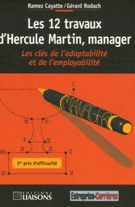 Gérard Rodach et Ramez Cayatte - Les 12 travaux d'Hercule Martin, manager - Les clés de l'adaptabilité et de l'employabilité.