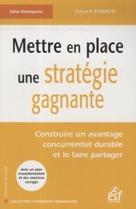 Gérard Rodach - Mettre en place une stratégie gagnante - Construire un avantage concurrentiel durable et le faire partager.