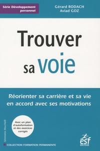 Gérard Rodach et Aviad Goz - Trouver sa voie - Réorienter sa carrière et sa vie en accord avec ses motivations.