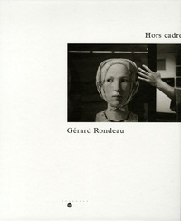 Gérard Rondeau - Hors cadre.