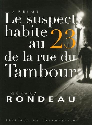 Gérard Rondeau - Le suspect habite au 23 de la rue du Tambour - A Reims.