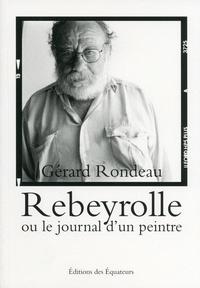 Gérard Rondeau - Rebeyrolle ou le journal d'un peintre.