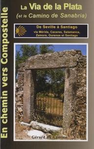 Gérard Rousse - La Via de la Plata (et le Camino Sanabrais) - De Séville à Santiago via Mérida, Caceres, Salamanca, Zamora, et Ourense.