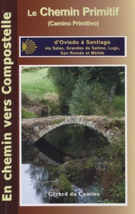 Gérard Rousse - Le camino primitivo (Chemin Primitif) - D'Oviedo à Santiago via Grandas de Salime, Lugo et Melide.