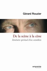 Gérard Rouzier - De la scène à la cène - Itinéraire d'un comédien.