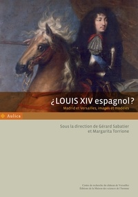 Gérard Sabatier - Louis XIV espagnol ? - Madrid et Versailles, images et modèles.