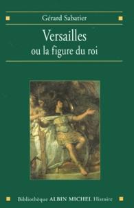 Gérard Sabatier - Versailles ou La figure du roi.