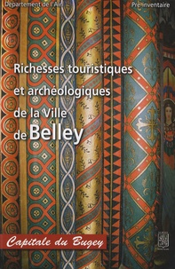 Gérard Salagnon et Huguette Sarra-Bournet - Richesses touristiques et archéologiques de la ville de Belley.