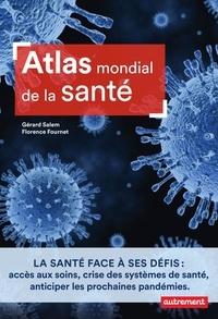 Gérard Salem et Florence Fournet - Atlas mondial de la santé - Etat des lieux et défis.