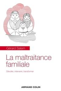Gérard Salem - La maltraitance familiale - Dévoiler, intervenir, transformer.