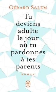 Gérard Salem - Tu deviens adulte le jour où tu pardonnes à tes parents.