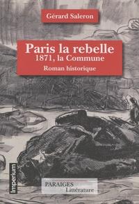 Gérard Saleron - Paris la rebelle - 1871, la Commune.