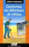 Gérard Samblancat - Construisez vos détecteurs de métaux.