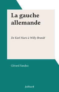 Gérard Sandoz - La gauche allemande - De Karl Marx à Willy Brandt.