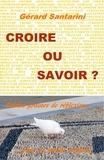 Gérard Santarini - Croire ou savoir ? - Petites graines de réflexion pour un monde meilleur.