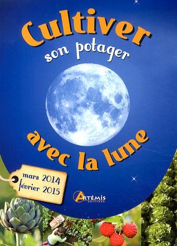 Gérard Sasias et Alice Delvaille - Cultiver son potager avec la Lune (mars 2014 - février 2015).