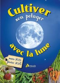 Gérard Sasias et Alice Delvaille - Cultiver son potager avec la lune - Mars 2015-Février 2016.