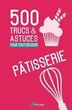 Gérard Sasias - Pâtisserie - 500 trucs & astuces pour tout réussir.