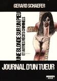 Gerard Schaefer - Journal d'un tueur - Une blonde sur un pieu et autres récits criminels.