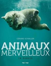 Gérard Schaller - Animaux merveilleux en danger.