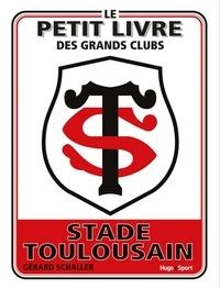 Gérard Schaller - Le petit livre du Stade toulousain.