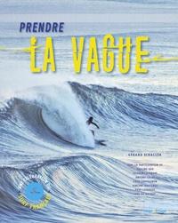 Gérard Schaller - Prendre la vague - Une célébration du surf français.
