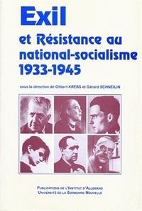 Gérard Schneilin et Gilbert Krebs - Exil et résistance au national-socialisme - 1933-1945, [actes du colloque international, 11-15 décembre 1997, Centre universitaire du Grand Palais-Sorbonne et Maison H. Heine de la Cité universitaire à Paris.