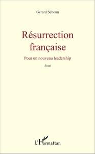 Gérard Schoun - Résurrection française - Pour un nouveau leadership.