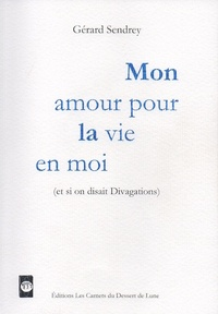 Gérard Sendrey - Mon amour pour la vie en moi.