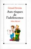 Gérard Sévérin - Aux risques de l'adolescence.