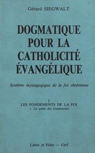 Gérard Siegwalt - Dogmatique pour la catholicité évangélique - Tome 1, Les fondements de la foi Volume 1, La quête des fondements.