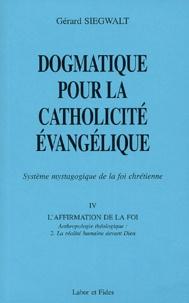 Gérard Siegwalt - Dogmatique pour la catholicité évangélique - Tome 4, L'affirmation de la foi Volume 2, La réalité humaine devant Dieu.