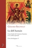 Gérard Siegwalt - Le défi humain - L'incertitude de l'existence humaine et le combat spirituel. Écrits théologiques V.