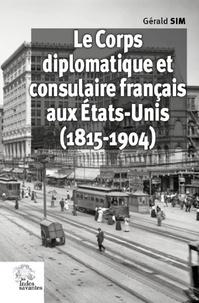 Gérard Sim - Le Corps diplomatique et consulaire français aux Etats-Unis (1815-1904).