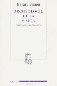 Gérard Simon - Archéologie de la vision - L'optique, le corps, la peinture.