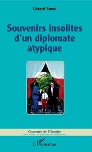 Gérard Simon - Souvenirs insolites d'un diplomate atypique.