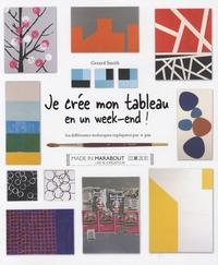 Gérard Smith - Je crée mon tableau en un week-end ! - Les différentes techniques expliquées pas-à-pas.
