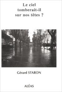 Gérard Staron - Le ciel tomberait-il sur nos têtes ? ou Les volontés du ciel.