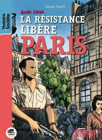 Gérard Streiff - Août 1944 : La Résistance libère Paris.
