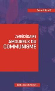 Gérard Streiff - L'abécédaire amoureux du Communisme.