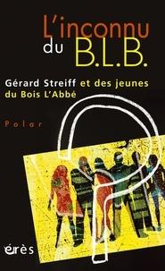 Gérard Streiff - L'inconnu du BLB.
