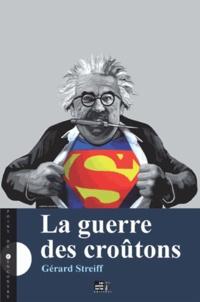 Gérard Streiff - La guerre des croûtons.