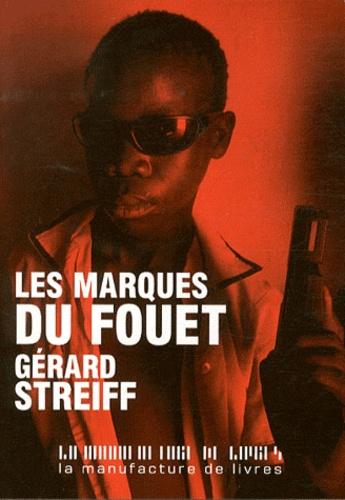 Gérard Streiff - Les Marques du fouet.