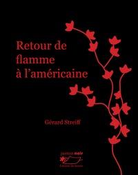 Gérard Streiff - Retour de flamme à l'américaine.