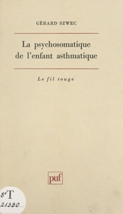 Gérard Szwec et Julian de Ajuriaguerra - La psychosomatique de l'enfant asthmatique - Apport des psychothérapies psychanalytiques à la connaissance d'un déséquilibre psychosomatique.