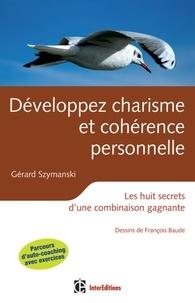 Gérard Szymanski - Développer charisme et cohérence personnelle - Les huit secrets d'une combinaison gagnante.