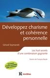 Gérard Szymanski - Développez charisme et cohérence personnelle - 2e éd - Les huit secrets d'une combinaison gagnante.