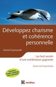 Gérard Szymanski - Développez charisme et cohérence personnelle - 2ème éd - Les huit secrets d'une combinaison gagnante.